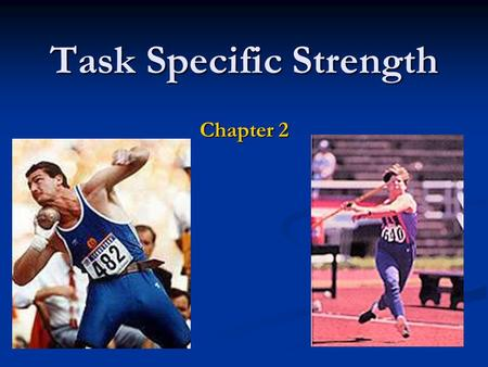 Task Specific Strength Chapter 2. How, What and Why? How to train How to train What should be trained What should be trained Why training should be performed.