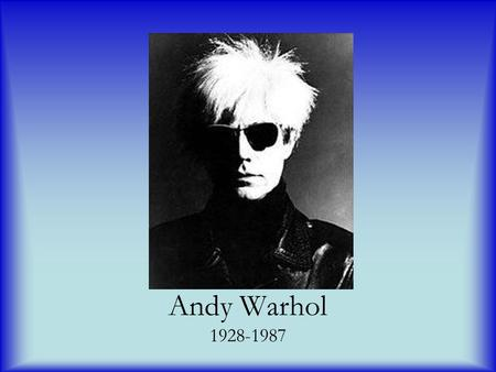 Andy Warhol 1928-1987. Andy Warhol was born Andrew Warhola in Pittsburgh, Pennsylvania, in 1928. In 1945 he entered the Carnegie Institute of Technology.