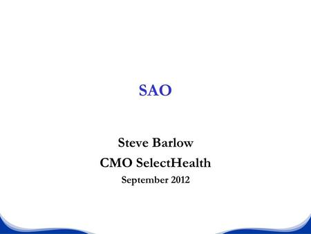 SAO Steve Barlow CMO SelectHealth September 2012.