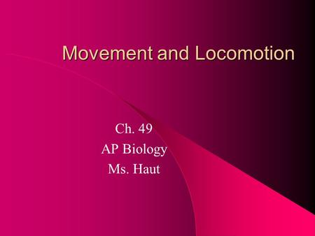 Movement and Locomotion Ch. 49 AP Biology Ms. Haut.