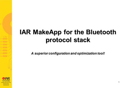 1 IAR MakeApp for the Bluetooth protocol stack A superior configuration and optimization tool!