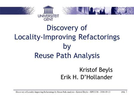 Discovery of Locality-Improving Refactorings by Reuse Path Analysis – Kristof Beyls – HPCC06 - 2006-09-13 pag. 1 Discovery of Locality-Improving Refactorings.