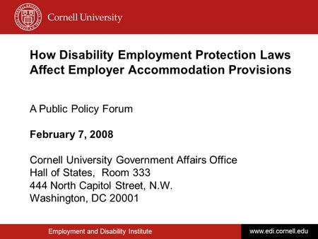 Employment and Disability Institute www.edi.cornell.edu How Disability Employment Protection Laws Affect Employer Accommodation Provisions A Public Policy.
