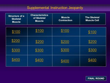Supplemental Instruction Jeopardy $100 $200 $300 $400 $100 $200 $300 $400 Structure of a Skeletal Muscle Characteristics of Skeletal Muscle Muscle Contraction.