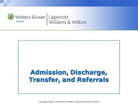 Copyright © 2009 Wolters Kluwer Health | Lippincott Williams & Wilkins Admission, Discharge, Transfer, and Referrals.