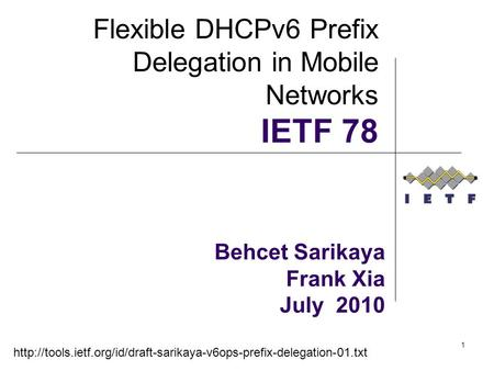 1 Behcet Sarikaya Frank Xia July 2010 Flexible DHCPv6 Prefix Delegation in Mobile Networks IETF 78