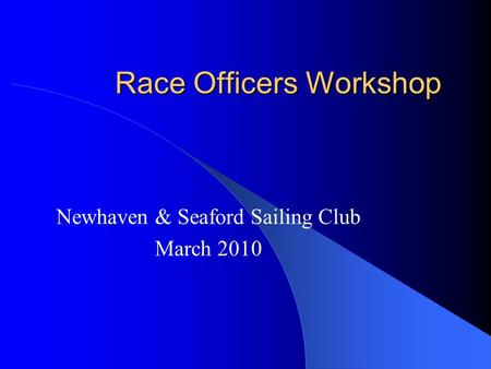 Race Officers Workshop Newhaven & Seaford Sailing Club March 2010.