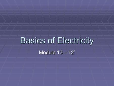 Basics of Electricity Module 13 – 12'.