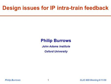 Philip Burrows CLIC MDI Meeting 6/11/091 Design issues for IP intra-train feedback Philip Burrows John Adams Institute Oxford University.