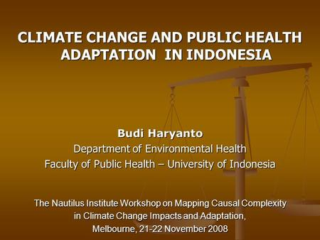 CLIMATE CHANGE AND PUBLIC HEALTH ADAPTATION IN INDONESIA Budi Haryanto Department of Environmental Health Faculty of Public Health – University of Indonesia.