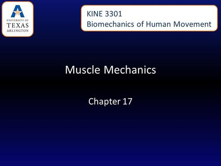 Muscle Mechanics Chapter 17 KINE 3301 Biomechanics of Human Movement.
