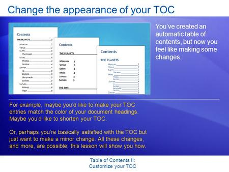 Table of Contents II: Customize your TOC Change the appearance of your TOC You've created an automatic table of contents, but now you feel like making.