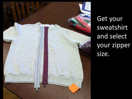 Get your sweatshirt and select your zipper size..