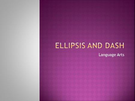 Ellipsis and Dash Language Arts.