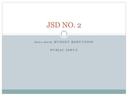 2011-2012 BUDGET REDUCTION PUBLIC INPUT JSD NO. 2.