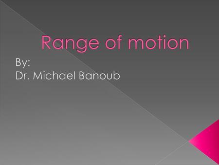 Range of motion By: Dr. Michael Banoub.