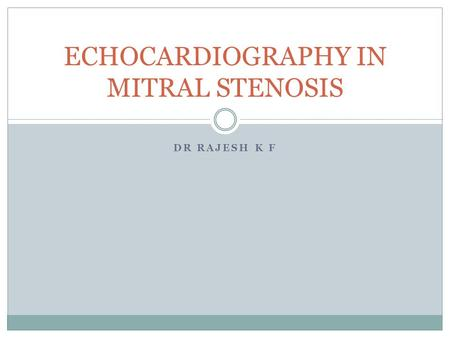 DR RAJESH K F ECHOCARDIOGRAPHY IN MITRAL STENOSIS.