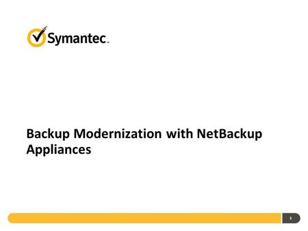 Backup Modernization with NetBackup Appliances 1.