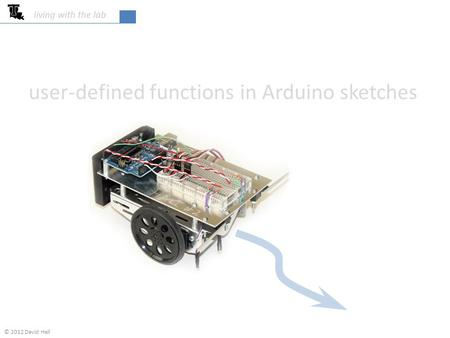User-defined functions in Arduino sketches living with the lab © 2012 David Hall.