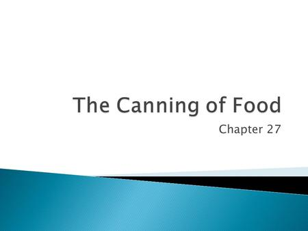 Chapter 27.  Objectives  Explain the purpose of different equipment used in home and commercial canning.  Explain when the hot-pack and cold- pack.