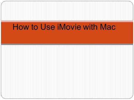 How to Use iMovie with Mac. Create a Storyline Use a storyboard to plan the story (beginning, middle, and end) as well as any dialogue or action comments.