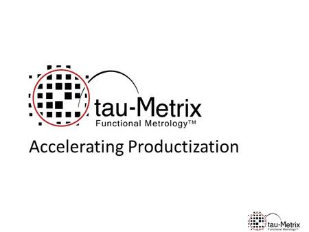Accelerating Productization. Functional Metrology TM Challenges of Semiconductor Productization Leading IDM's Solution Novel Solution -> In-product Functional.