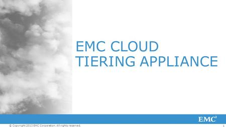 1 © Copyright 2013 EMC Corporation. All rights reserved. EMC CLOUD TIERING APPLIANCE.