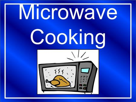 Microwave Cooking. 1. Microwaves are ATTRACTED to: a.Sugar b. Fat c. Water.