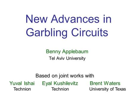 New Advances in Garbling Circuits Based on joint works with Yuval Ishai Eyal Kushilevitz Brent Waters University of TexasTechnion Benny Applebaum Tel Aviv.