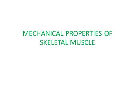MECHANICAL PROPERTIES OF SKELETAL MUSCLE