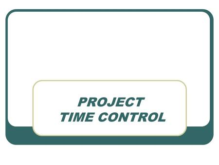 PROJECT TIME CONTROL. PROJECT SCHEDULING REFERENCES PRIMARY REFERENCE IN THIS PRESENTATION IS Operations Management, Ed 6, Heizer & Render, Prentice Hall,
