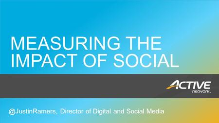Social Media 1 MEASURING THE IMPACT OF Director of Digital and Social Media.