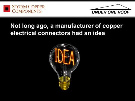 Not long ago, a manufacturer of copper electrical connectors had an idea.