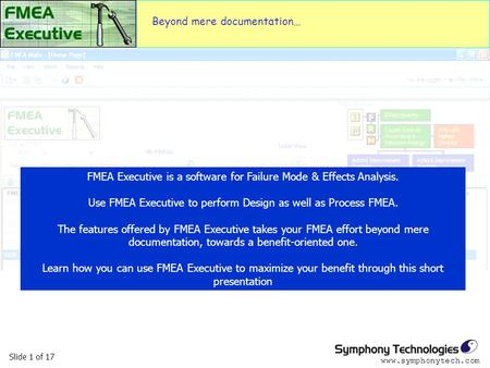 Slide 1 of 17 www.symphonytech.com FMEA Executive is a software for Failure Mode & Effects Analysis. Use FMEA Executive to perform Design as well as Process.
