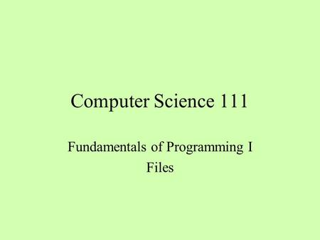 Computer Science 111 Fundamentals of Programming I Files.