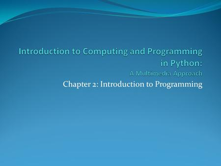 Chapter 2: Introduction to Programming. Chapter Learning Objectives.