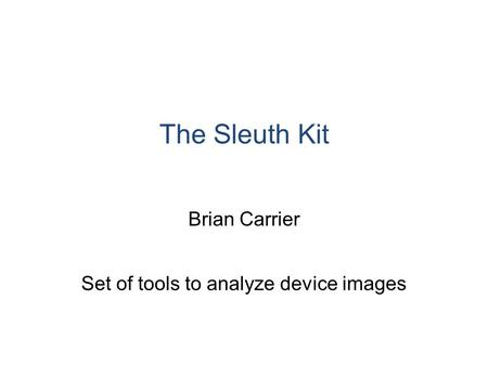 The Sleuth Kit Brian Carrier Set of tools to analyze device images.