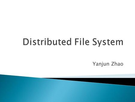 Yanjun Zhao.  A network file system where a single file system can be distributed across several physical computers  allows administrators to group.