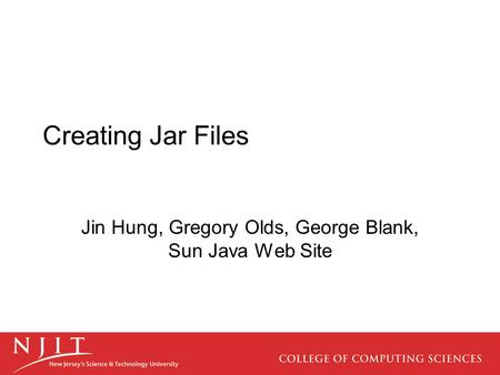 Creating Jar Files Jin Hung, Gregory Olds, George Blank, Sun Java Web Site.