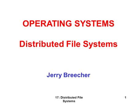 Distributed File Systems 17: Distributed File Systems