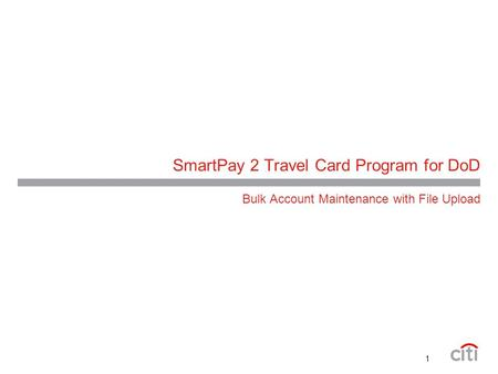 SmartPay 2 Travel Card Program for DoD Bulk Account Maintenance with File Upload 1.