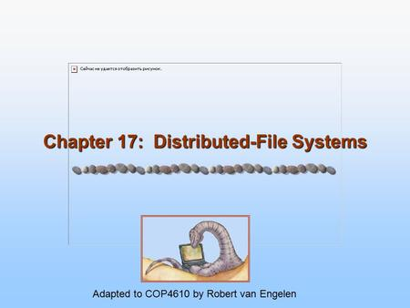 Chapter 17: Distributed-File Systems Adapted to COP4610 by Robert van Engelen.