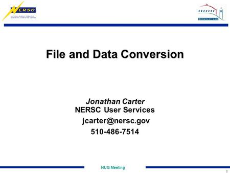 NUG Meeting 1 File and Data Conversion Jonathan Carter NERSC User Services 510-486-7514.