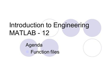 Introduction to Engineering MATLAB - 12 Agenda Function files.