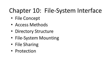 Chapter 10: File-System Interface File Concept Access Methods Directory Structure File-System Mounting File Sharing Protection.