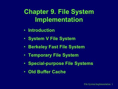 File System Implementation 1 Chapter 9. File System Implementation Introduction System V File System Berkeley Fast File System Temporary File System Special-purpose.