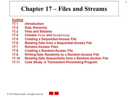  2002 Prentice Hall. All rights reserved. 1 Chapter 17 – Files and Streams Outline 17.1 Introduction 17.2 <strong>Data</strong> Hierarchy 17.3 Files and Streams 17.4 Classes.