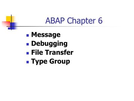 ABAP Chapter 6 Message Debugging File Transfer Type Group.