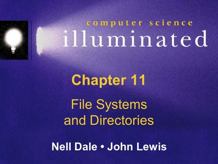 Chapter 11 File Systems and Directories Nell Dale John Lewis.