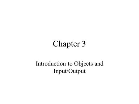Introduction to Objects and Input/Output